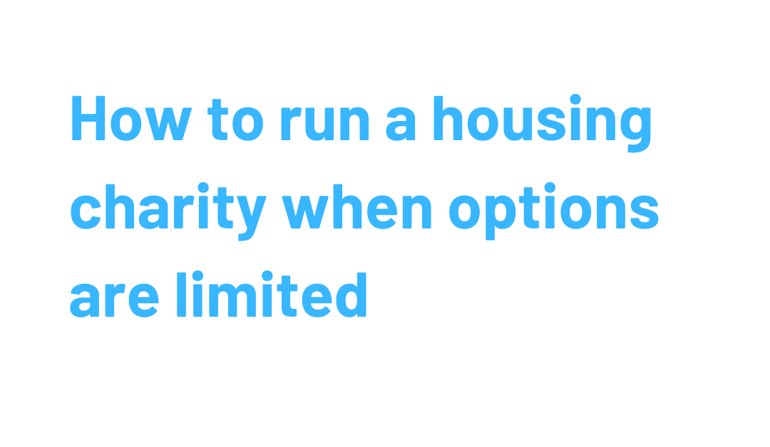 How to run a housing charity when options are limited