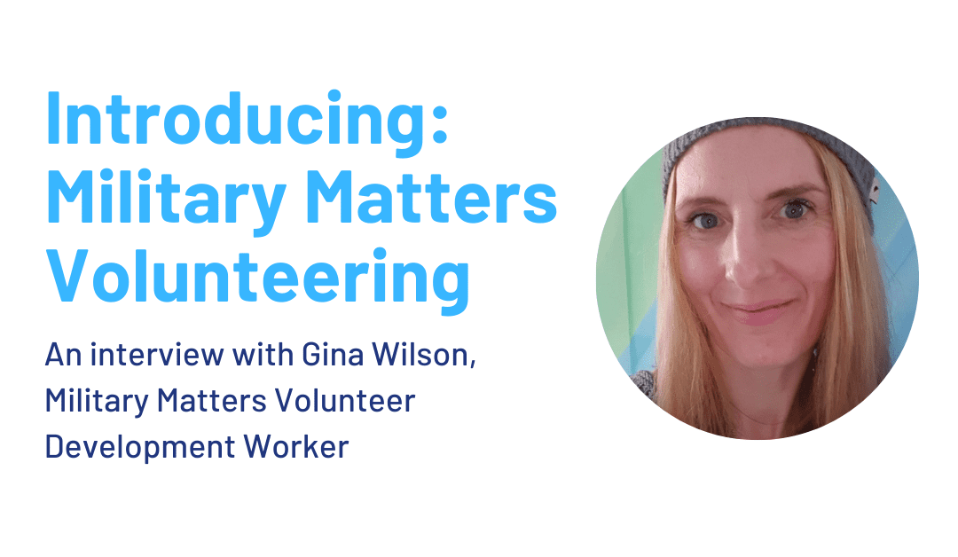 Military Matters Volunteering – Interview with Gina Wilson